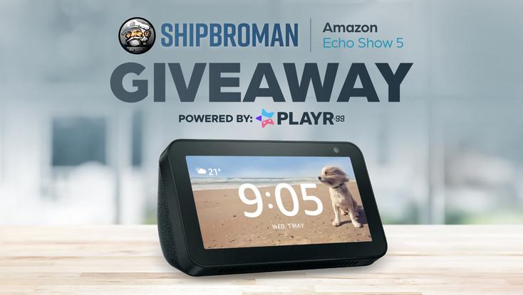 Shipbroman's Echo Show 5 Giveaway!
